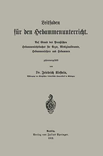 9783642985003: Leitfaden für den Hebammenunterricht: Auf Grund des Preu?ischen Hebammenlehrbuches für Ärzte, Medizinalbeamte, Hebammenlehrer und Hebammen (German Edition)