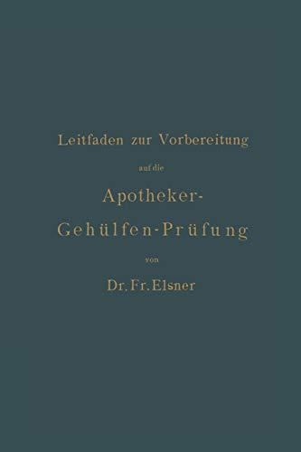 Leitfaden zur Vorbereitung auf die Apotheker-Gehülfen-Prüfung German Edition: Fr. Elsner