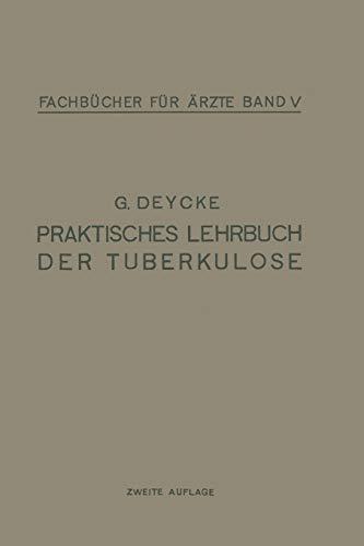 Praktisches Lehrbuch Der Tuberkulose: Deycke, G.