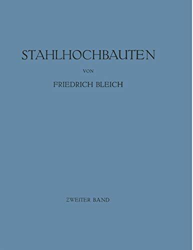 Stahlhochbauten: Ihre Theorie, Berechnung Und Bauliche Gestaltung: Bleich, Friedrich