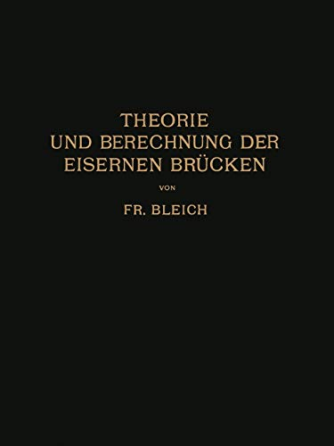 Theorie und Berechnung der Eisernen Brücken: Bleich, Friedrich
