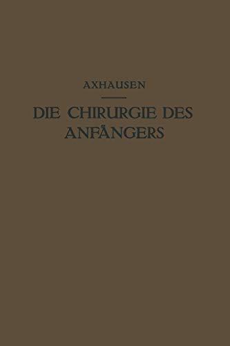 Die Chirurgie Des Anfangers: Vorlesungen Uber Chirurgische Propadeutik: Georg Axhausen