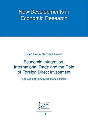 9783643100849: Economic Integration, International Trade and the Role of Foreign Direct Investment: The Case of Portuguese Manufacturing (New Developments in Economic Research)