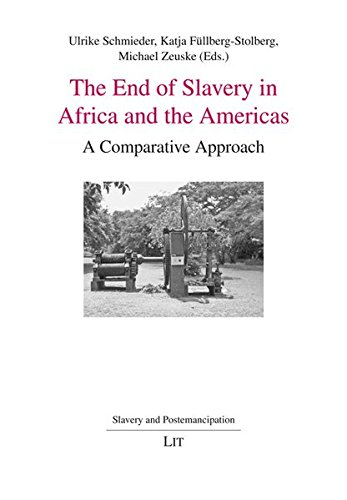 9783643103451: The End of Slavery in Africa and the Americas: A Comparative Approach (Slavery and Postemancipation / Sklaverei und Postemanzipation / Esclavitud y postemancipacion)