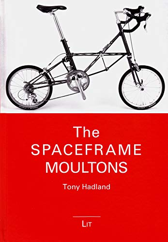 The Spaceframe Moultons (Bicycle Science): Hadland, Tony