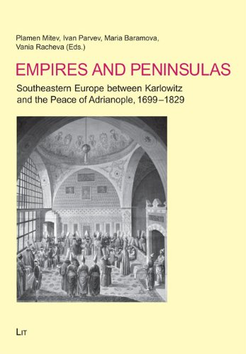 9783643106117: Empires and Peninsulas: Southeastern Europe between Karlowitz and the Peace of Adrianople, 1699-1829 (History: Research and Science / Geschichte: Forschung und Wissenschaft)