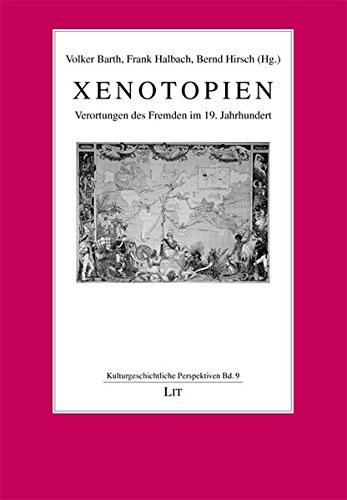 Xenotopien : Verortungen des Fremden im 19. Jahrhundert. Hrsg. v. Volker Barth, Frank Halbach , Bernd Hirsch