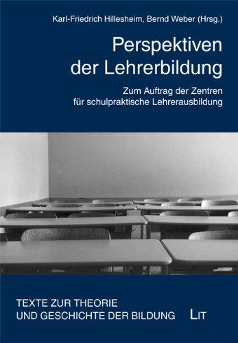 Perspektiven der Lehrerbildung: Zum Auftrag der Zentren für schulpraktische Lehrerausbildung. Festschrift für Reinhard Zörner. (= Texte zur Theorie und Geschichte der Bildung, Band 29). - Hillesheim, Karl-Friedrich und Bernd Weber (Hg.)