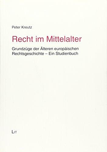 Recht im Mittelalter : Grundzüge der Älteren europäischen Rechtsgeschichte - Ein Studienbuch - Peter Kreutz