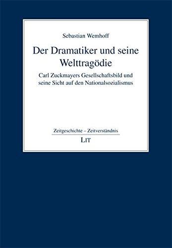 9783643108067: Der Dramatiker und seine Welttrag�die: Carl Zuckmayers Gesellschaftsbild und seine Sicht auf den Nationalsozialismus