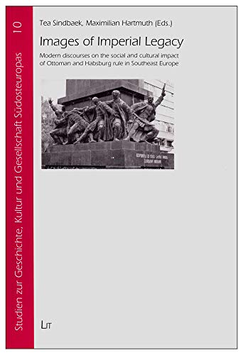 9783643108500: Images of Imperial Legacy: Modern discourses on the social and cultural impact of Ottoman and Habsburg rule in Southeast Europe (Studien zur Geschichte, Kultur und Gesellschaft Sudosteuropas)