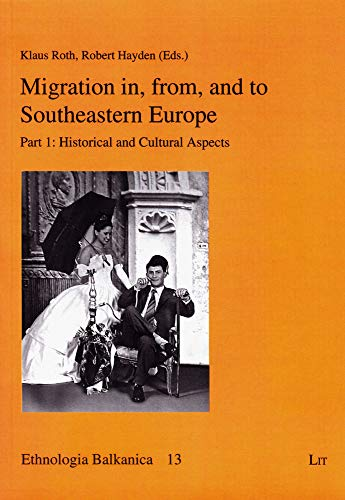 9783643108951: Migration in, from, and to Southeastern Europe: Part 1 - Historical and Cultural Aspects (Ethnologia Balkanica)