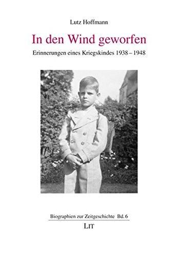 In den Wind geworfen: Erinnerungen eines Kriegskindes 1938-1948 - Hoffmann, Lutz