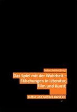 9783643109323: Das Spiel mit der Wahrheit - Fälschungen in Literatur, Film und Kunst