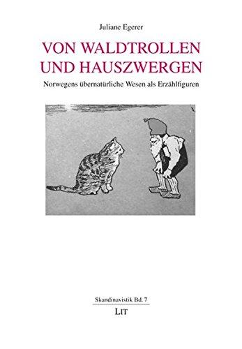 Von Waldtrollen und Hauszwergen : Norwegens übernatürliche Wesen als Erzählfiguren. - Egerer, Juliane.