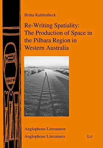 9783643109804: Re-Writing Spatiality: The Production of Space in the Pilbara Region in Western Australia (Anglophone Literaturen/ Anglophone Literatures)