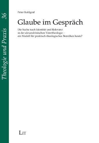 Glaube im Gesprach: Die Suche nach Identitat und Relevanz in der alexandrinischen Vatertheologie - ...