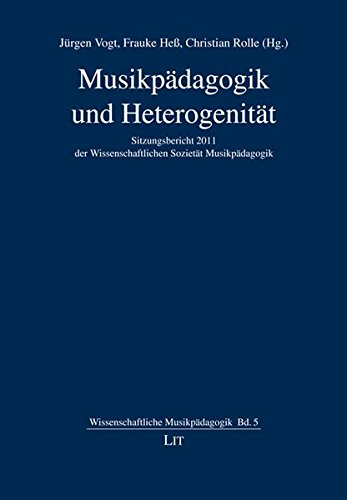 Musikpädagogik und Heterogenität: Sitzungsbericht 2011 der Wissenschaftlichen Sozietät ...