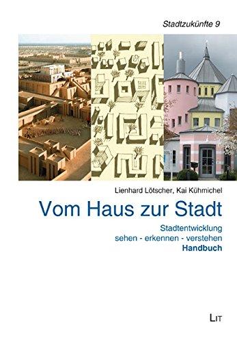 Vom Haus zur Stadt. Handbuch: Stadtentwicklung sehen: Lienhard Lotscher, Kai