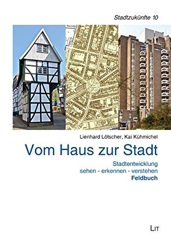 Vom Haus zur Stadt. Feldbuch: Stadtentwicklung sehen: Lienhard Lotscher, Kai