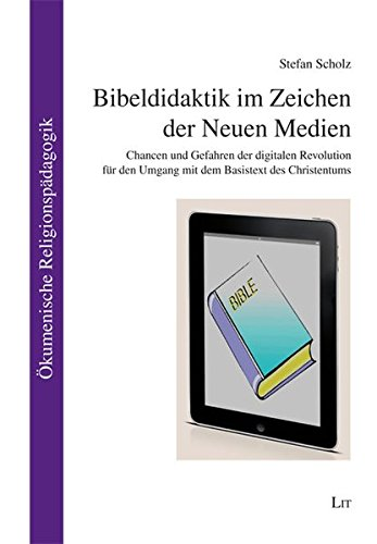 Bibeldidaktik im Zeichen der Neuen Medien: Stefan Scholz