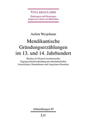 9783643116673: Mendikantische Gründungserzählungen im 13. und 14. Jahrhundert: Mythen als Element institutioneller Eigengeschichtsschreibung der mittelalterlichen Franziskaner, Dominikaner und Augustiner-Eremiten