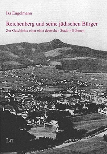 Reichenberg und seine jüdischen Bürger: Zur Geschichte einer einst deutschen Stadt in Böhmen (...