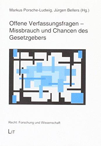 Offene Verfassungsfragen - Missbrauch und Chancen des Gesetzgebers: Markus Porsche-Ludwig