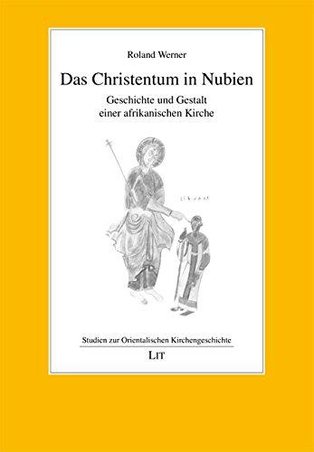 Das Christentum in Nubien: Geschichte und Gestalt einer afrikanischen Kirche  (Paperback) by Roland Werner: New Paperback (2013) | The Book Depository  EURO