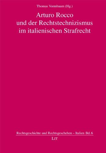 Arturo Rocco und der Rechtstechnizismus im italienischen Strafrecht - Thomas Vormbaum
