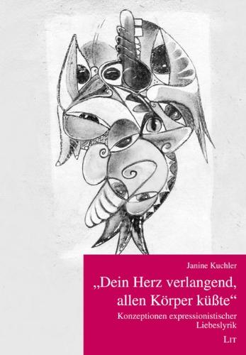 Dein Herz verlangend, allen Körper küßte: Janine Kuchler