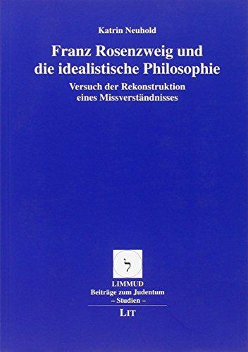 Franz Rosenzweig und die idealistische Philosophie: Katrin Neuhold