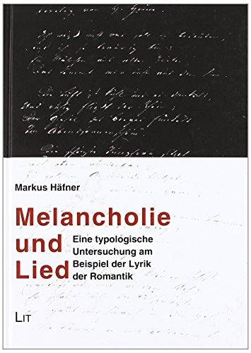 Melancholie und Lied: Eine typologische Untersuchung am Beispiel der Lyrik der Romantik: Markus ...