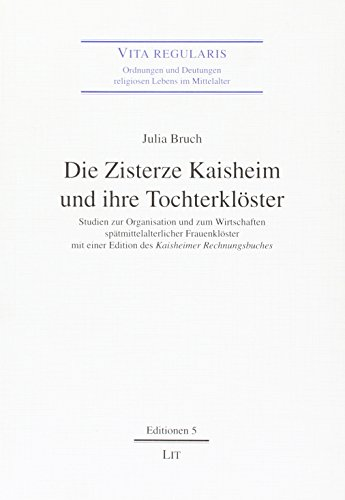 Die Zisterze Kaisheim und ihre Tochterkloster: Studien zur Organisation und zum Wirtschaften ...