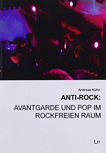Anti-Rock: Avantgarde und Pop im rockfreien Raum: Andreas Kühn