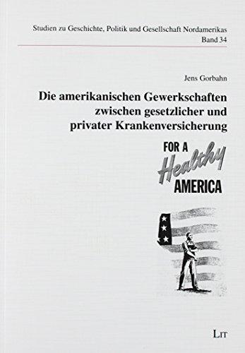 Die amerikanischen Gewerkschaften zwischen gesetzlicher und privater Krankenversicherung: Jens ...