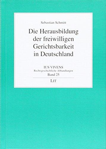 Die Herausbildung der freiwilligen Gerichtsbarkeit in Deutschland: Sebastian Schmitt