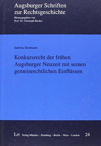 Konkursrecht der frühen Augsburger Neuzeit mit seinen gemeinrechtlichen Einflüssen: ...