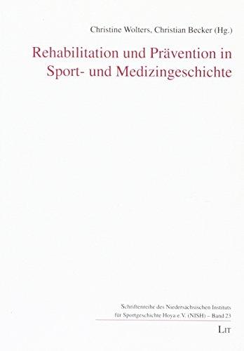 Rehabilitation und Prävention in Sport- und Medizingeschichte: Bericht der gemeinsamen Tagung des ...