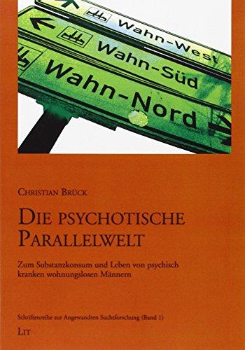9783643128829: Die psychotische Parallelwelt: Zum Substanzkonsum und Leben von psychisch kranken wohnungslosen Männern