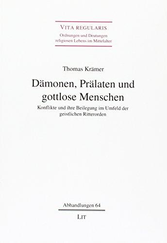 Dämonen, Prälaten und gottlose Menschen: Konflikte und ihre Beilegung im Umfeld der geistlichen ...