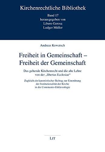 Freiheit in Gemeinschaft - Freiheit der Gemeinschaft: Das geltende Kirchenrecht und die alte Lehre ...