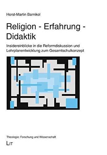 9783643132604: Religion - Erfahrung - Didaktik: Insidereinblicke in die Reformdiskussion und Lehrplanentwicklung zum Gesamtschulkonzept