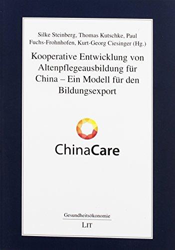Kooperative Entwicklung von Altenpflegeausbildung für China - Ein Modell für den ...