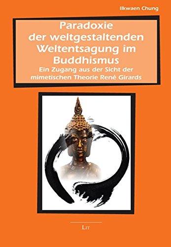 9783643501295: Paradoxie der weltgestaltenden Weltentsagung im Buddhismus: Ein Zugang aus der Sicht der mimetischen Theorie René Girards