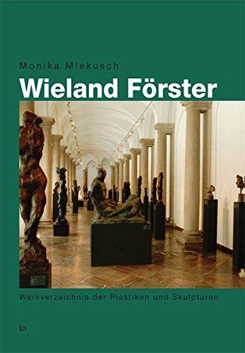 Wieland Förster: Werkverzeichnis der Plastiken und Skulpturen (Paperback): Monika Mlekusch