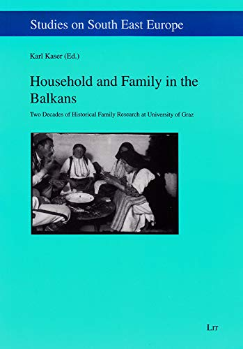 9783643504067: Household and Family in the Balkans: Two Decades of Historical Family Research at University of Graz (Studies on South East Europe)