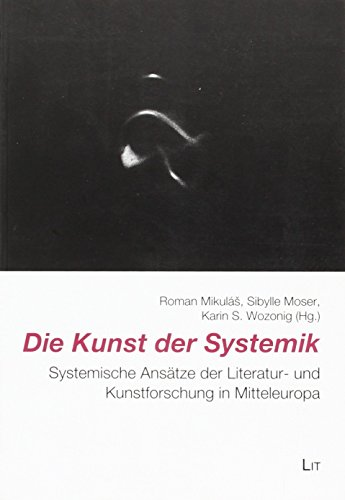 9783643504920: Die Kunst der Systemik: Systemische Ansätze der Literatur- und Kunstforschung in Mitteleuropa