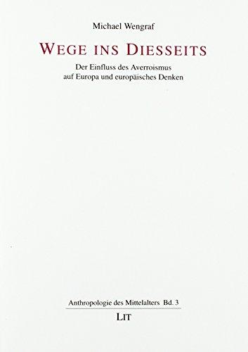 Wege ins Diesseits: Der Einfluss des Averroismus auf Europa und europaisches Denken: Michael Wengraf