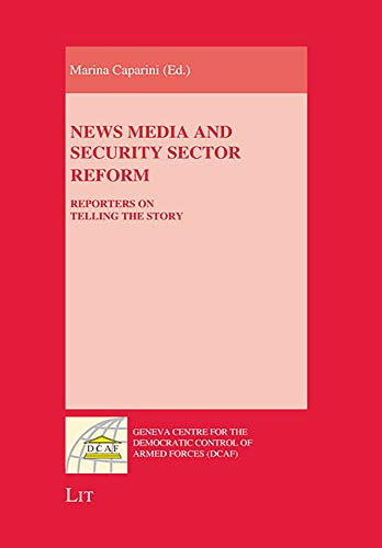 9783643800589: News Media and Security Sector Reform: Reporters on Telling the Story (Geneva Centre for the Democratic Control of Armed Forces (DCAF))